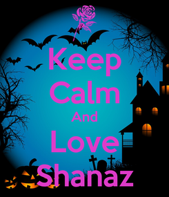 Poster: Keep Calm And Love Shanaz