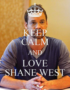 Poster: KEEP CALM AND LOVE SHANE WEST