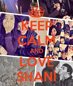 Poster: KEEP CALM AND LOVE SHANÍ