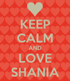 Poster: KEEP CALM AND LOVE SHANIA