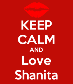 Poster: KEEP CALM AND Love Shanita