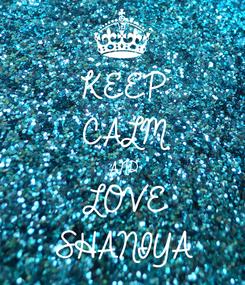 Poster: KEEP CALM AND LOVE SHANIYA