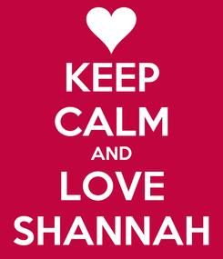 Poster: KEEP CALM AND LOVE SHANNAH