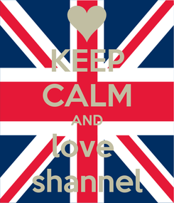 Poster: KEEP CALM AND love  shannel