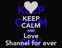 Poster: KEEP CALM AND Love Shannel for ever