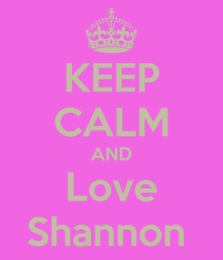 Poster: KEEP CALM AND Love Shannon