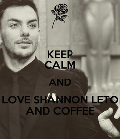 Poster: KEEP CALM AND LOVE SHANNON LETO AND COFFEE