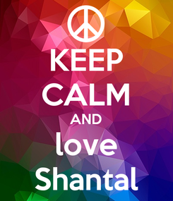 Poster: KEEP CALM AND love Shantal