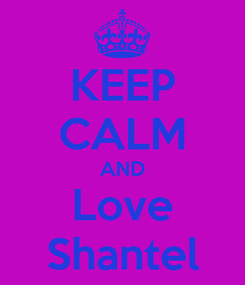 Poster: KEEP CALM AND Love Shantel