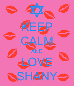 Poster: KEEP CALM AND LOVE SHANY