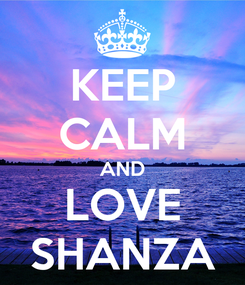 Poster: KEEP CALM AND LOVE SHANZA