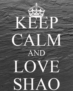 Poster: KEEP CALM AND LOVE SHAO