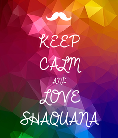 Poster: KEEP CALM AND LOVE SHAQUANA