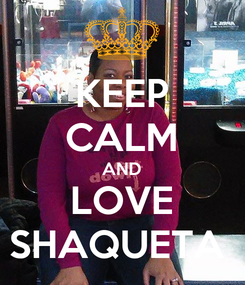 Poster: KEEP CALM AND LOVE SHAQUETA