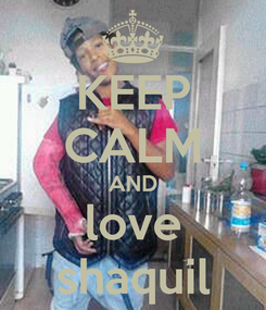 Poster: KEEP CALM AND love shaquil