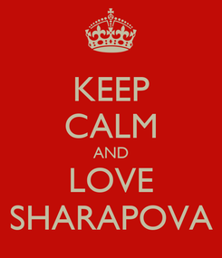 Poster: KEEP CALM AND LOVE SHARAPOVA