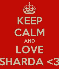 Poster: KEEP CALM AND LOVE SHARDA <3