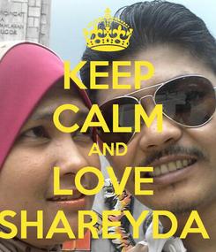 Poster: KEEP CALM AND LOVE  SHAREYDA