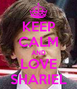 Poster: KEEP CALM AND LOVE SHARIEL