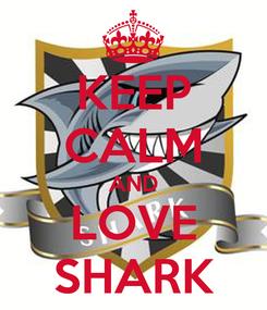 Poster: KEEP CALM AND LOVE SHARK