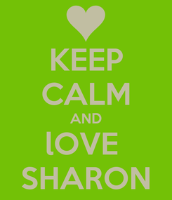 Poster: KEEP CALM AND lOVE  SHARON