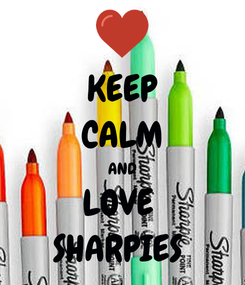 Poster: KEEP CALM AND LOVE  SHARPIES