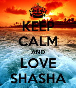 Poster: KEEP CALM AND LOVE SHASHA