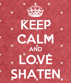 Poster: KEEP CALM AND LOVE SHATEN