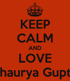 Poster: KEEP CALM AND LOVE Shaurya Gupta