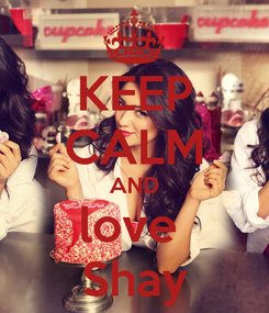 Poster: KEEP CALM AND love  Shay