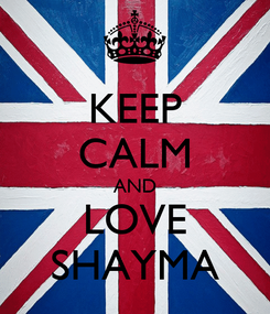 Poster: KEEP CALM AND LOVE SHAYMA