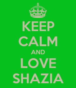 Poster: KEEP CALM AND LOVE SHAZIA