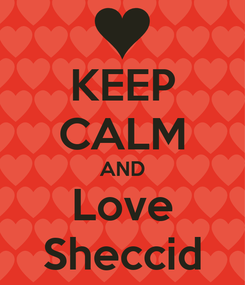Poster: KEEP CALM AND Love Sheccid