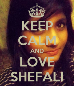 Poster: KEEP CALM AND LOVE SHEFALI