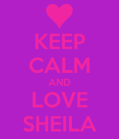 Poster: KEEP CALM AND LOVE SHEILA