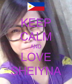Poster: KEEP CALM AND LOVE SHEIYNA