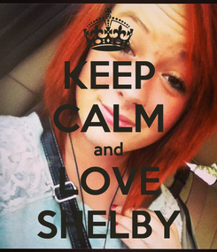 Poster: KEEP CALM and LOVE SHELBY