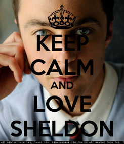 Poster: KEEP CALM AND LOVE SHELDON