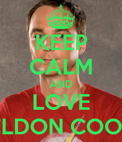 Poster: KEEP CALM AND LOVE SHELDON COOPER