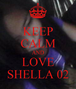 Poster: KEEP CALM AND LOVE SHELLA 02