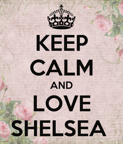 Poster: KEEP CALM AND LOVE SHELSEA