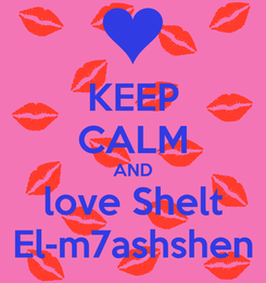 Poster: KEEP CALM AND love Shelt El-m7ashshen