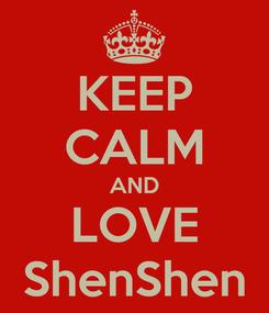 Poster: KEEP CALM AND LOVE ShenShen