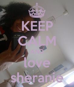 Poster: KEEP CALM AND love sheranie