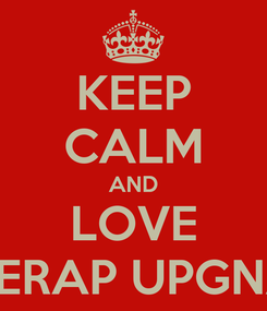 Poster: KEEP CALM AND LOVE SHERAP UPGNAZ