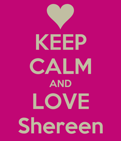 Poster: KEEP CALM AND LOVE Shereen