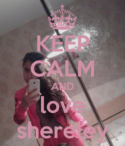 Poster: KEEP CALM AND love shereley
