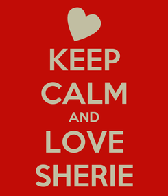 Poster: KEEP CALM AND LOVE SHERIE