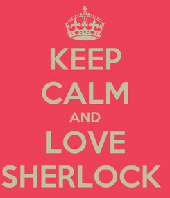 Poster: KEEP CALM AND LOVE SHERLOCK