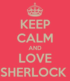 Poster: KEEP CALM AND LOVE SHERLOCK